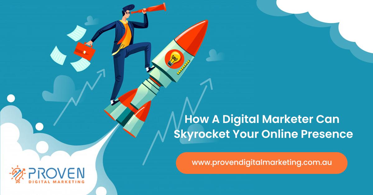 how a digital marketer can skyrocket your online presence